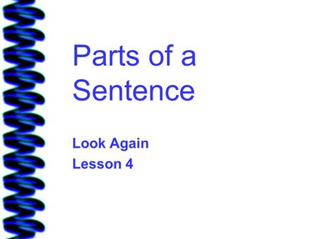Parts of a Sentence Look Again Lesson 4.