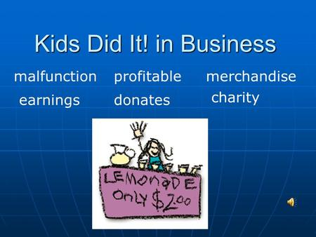 Kids Did It! in Business malfunction profitablemerchandise earningsdonates charity.