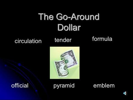 The Go-Around Dollar circulation tender formula official pyramid emblem.