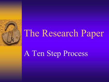 The Research Paper A Ten Step Process.