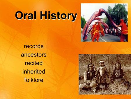 Oral History records ancestors recited inherited folklore.