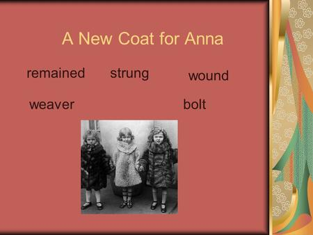 A New Coat for Anna remainedstrung wound weaverbolt.