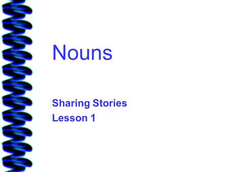 Nouns Sharing Stories Lesson 1 Nouns Nouns name something. Nouns name people, places, things, and ideas. –Person:woman –Place:school –Thing:book –Idea:Love.
