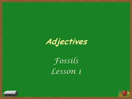 Adjectives Fossils Lesson 1.