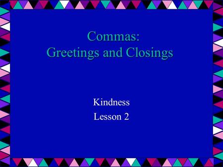 Commas: Greetings and Closings Kindness Lesson 2.