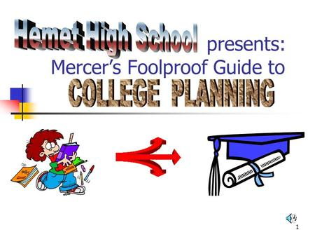 1 presents: Mercers Foolproof Guide to 2 Doug Mercer - resident guru College, financial aid, career counselor 765-5150, ext. 282 7:30 AM - 4:00 PM, Monday.