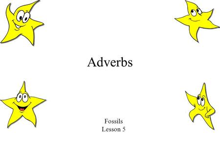 Adverbs Fossils Lesson 5.