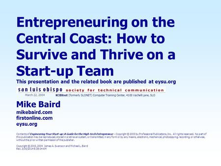 Entrepreneuring on the Central Coast: How to Survive and Thrive on a Start-up Team This presentation and the related book are published at eysu.org Mike.