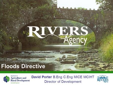 Floods Directive David Porter B.Eng C.Eng MICE MCIHT Director of Development.