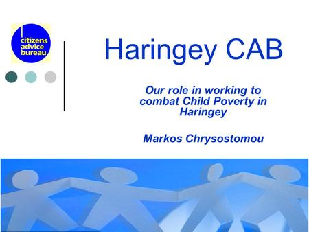 Haringey CAB Our role in working to combat Child Poverty in Haringey Markos Chrysostomou.