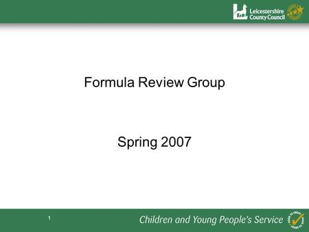 1 Formula Review Group Spring 2007. 2 Membership of the Group Chris Price, St Botolph's, Shepshed (resigning- 3 days per week) David Herd, Thurnby, St.