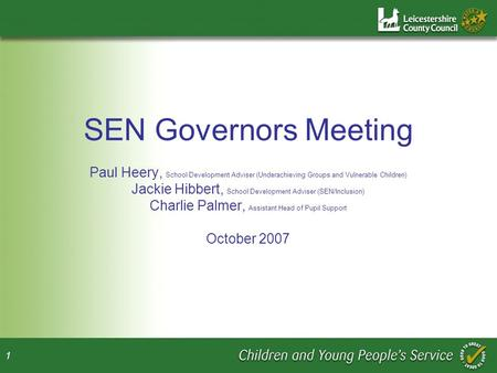 1 SEN Governors Meeting Paul Heery, School Development Adviser (Underachieving Groups and Vulnerable Children) Jackie Hibbert, School Development Adviser.