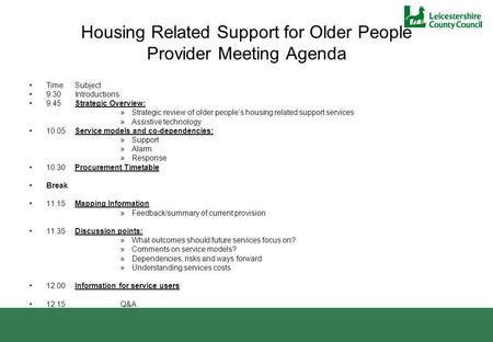 Housing Related Support for Older People Provider Meeting Agenda Time Subject 9.30Introductions 9.45Strategic Overview: »Strategic review of older peoples.