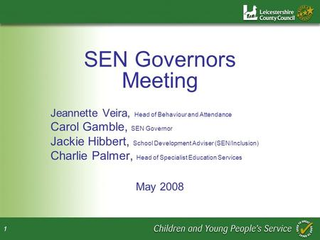 1 SEN Governors Meeting Jeannette Veira, Head of Behaviour and Attendance Carol Gamble, SEN Governor Jackie Hibbert, School Development Adviser (SEN/Inclusion)