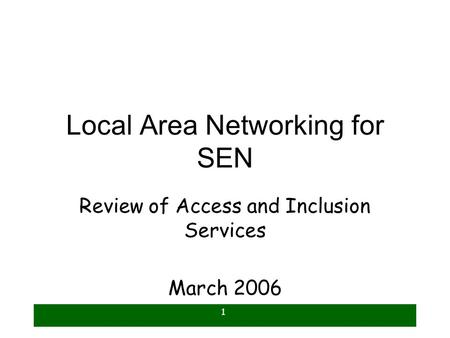 1 Local Area Networking for SEN Review of Access and Inclusion Services March 2006.