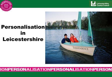 Personalisation in Leicestershire. Transformation of Social Care Putting People First In 2007 the Government created a concordat, an agreement between.