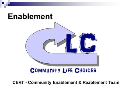 Enablement CERT - Community Enablement & Reablement Team.