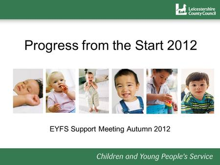 Progress from the Start 2012 EYFS Support Meeting Autumn 2012.