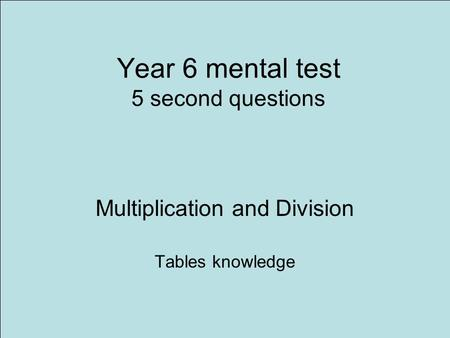 Year 6 mental test 5 second questions Multiplication and Division Tables knowledge.