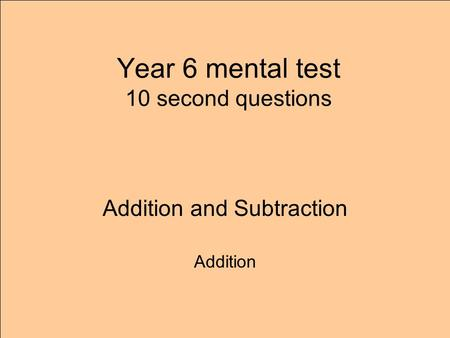 Year 6 mental test 10 second questions Addition and Subtraction Addition.