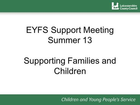 EYFS Support Meeting Summer 13 Supporting Families and Children.