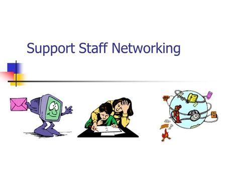 Support Staff Networking. Introduction Delegates were nominated at the first ever Support Staff conference at Walkers Stadium to establish a Network for.
