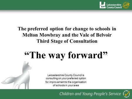 The preferred option for change to schools in Melton Mowbray and the Vale of Belvoir Third Stage of Consultation The way forward Leicestershire County.