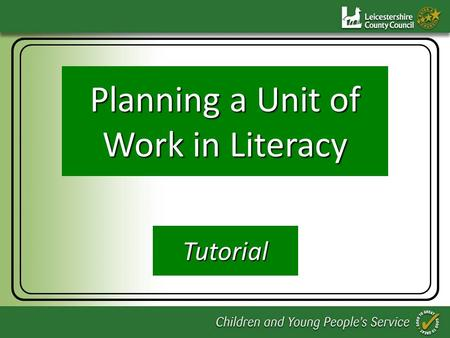 Planning a Unit of Work in Literacy Planning a Unit of Work in Literacy Tutorial.