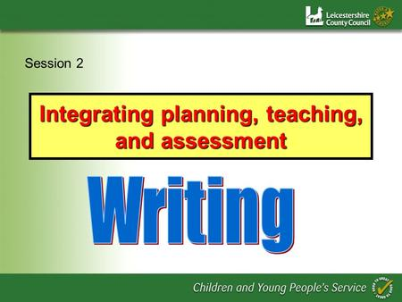 Integrating planning, teaching, and assessment Session 2.