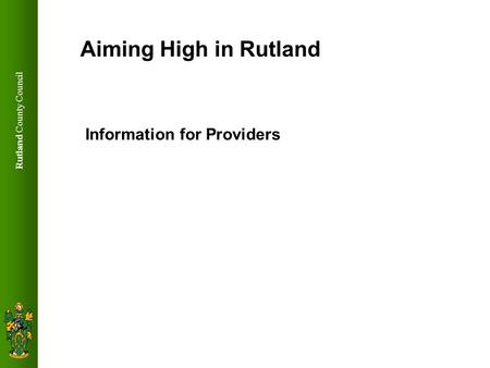 Rutland County Council Aiming High in Rutland Information for Providers.