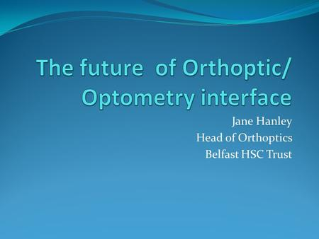The future of Orthoptic/ Optometry interface