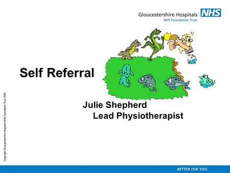 Self Referral Julie Shepherd Lead Physiotherapist.