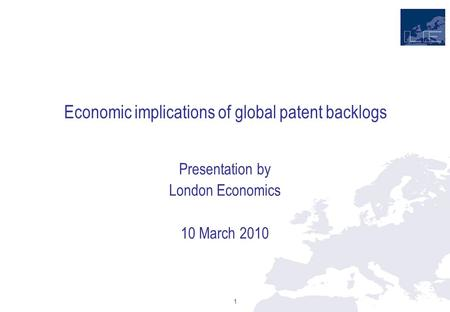 Economic implications of global patent backlogs Presentation by London Economics 10 March 2010 1.