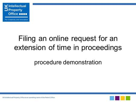 UK Intellectual Property Office is an operating name of the Patent Office Filing an online request for an extension of time in proceedings procedure demonstration.