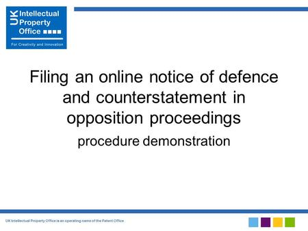 UK Intellectual Property Office is an operating name of the Patent Office Filing an online notice of defence and counterstatement in opposition proceedings.