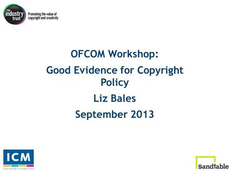 OFCOM Workshop: Good Evidence for Copyright Policy Liz Bales September 2013.