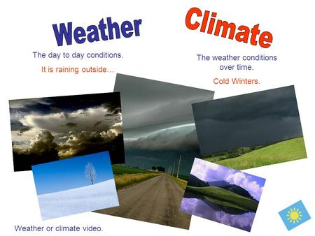 The day to day conditions. It is raining outside… The weather conditions over time. Cold Winters. Weather or climate video.