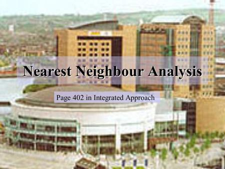 Nearest Neighbour Analysis Page 402 in Integrated Approach.