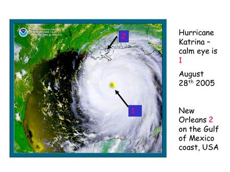 Hurricane Katrina – calm eye is 1 August 28 th 2005 New Orleans 2 on the Gulf of Mexico coast, USA 2 1.