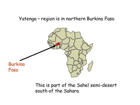 Yatenga – region is in northern Burkina Faso This is part of the Sahel semi-desert south of the Sahara Burkina Faso.