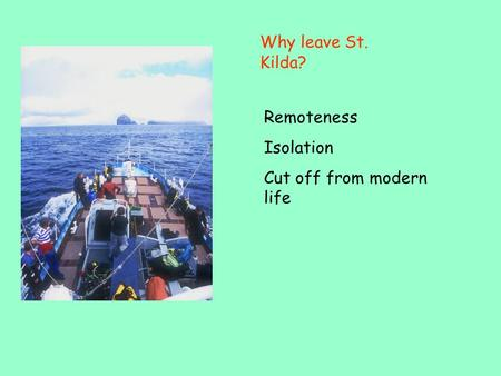 Why leave St. Kilda? Remoteness Isolation Cut off from modern life.