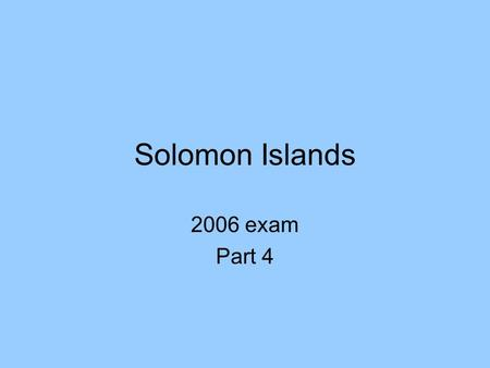 Solomon Islands 2006 exam Part 4. Biodiversity (a) 4500 Species of plant (not all identified yet. 30 unique to SI 163 species birds (44 unique to SI)