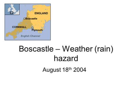 Boscastle – Weather (rain) hazard August 18 th 2004.