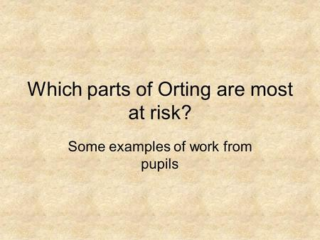 Which parts of Orting are most at risk? Some examples of work from pupils.