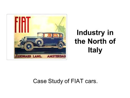 Industry in the North of Italy Case Study of FIAT cars.