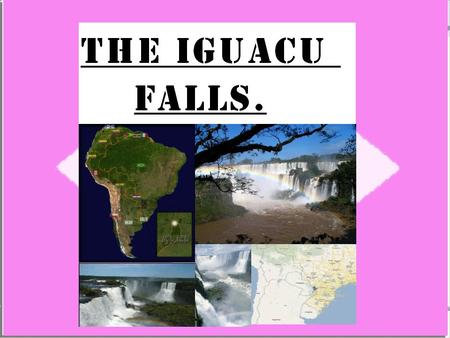 The Iguazu Falls are located on the border of Brazil. They divide the river into the upper and lower Iguazu.