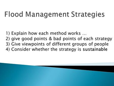 1) Explain how each method works … 2) give good points & bad points of each strategy 3) Give viewpoints of different groups of people 4) Consider whether.