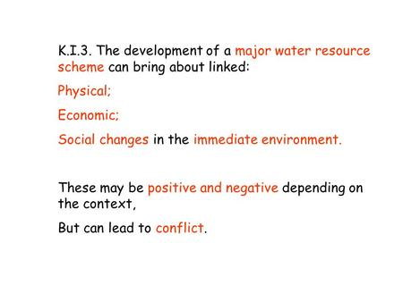 K.I.3. The development of a major water resource scheme can bring about linked: Physical; Economic; Social changes in the immediate environment. These.