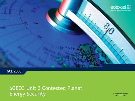 6GEO3 Unit 3 Contested Planet Energy Security. What is this topic about? Energy is fundamental to our lives, and we often take it for granted This topic.