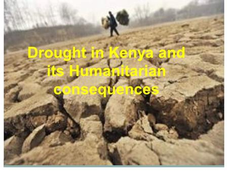 Drought in Kenya and its Humanitarian consequences.